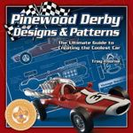 Pinewood derby designs & patterns : The ultimate guide to creating the coolest car - Troy Thorne