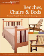 Benches, Chairs and Beds : Practical Projects from Shaker to Contemporary -