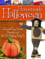 Homemade Halloween : Quick and Easy Costumes, Decorations, and Not-so-frightening Family Fun - Fox Chapel Publishing