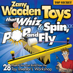 Zany Wooden Toys That Whiz, Spin, Pop, and Fly : 28 Projects You Can Build from the Toy Inventor's Workshop - Bob Gilsdorf