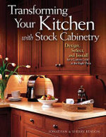Transforming Your Kitchen with Stock Cabinetry : Design, Select, and Install for a Custom Look at the Right Price - Jonathan Benson