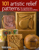 101 Artistic Relief Patterns for Woodcarvers, Woodburners and Crafters : Carving Techniques and Patterns - Lora S. Irish