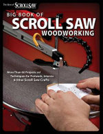 Big Book of Scroll Saw Woodworking : More Than 60 Projects and Techniques for Fretwork, Intarsia and Other Scroll Saw Crafts