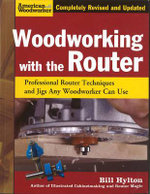 Woodworking with the Router : Professional Router Techniques and Jigs Any Woodworker Can Use - Bill Hylton