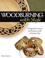 Woodburning with Style : Pyrography Lessons and Projects with a Modern Flair - Simon Easton