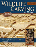 Wildlife Carving in Relief : Carving Techniques and Patterns - Lora S. Irish
