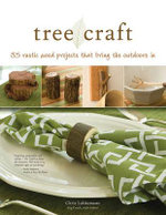 Tree Craft : 35 Rustic Wood Projects That Bring the Outdoors in - Chris Lubkemann