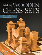 Making Wooden Chess Sets : 15 One-of-a-kind Projects for the Scroll Saw - Jim Kape