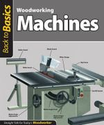 Woodworking Machines : Straight Talk for Today's Woodworker - Fox Chapel Publishing