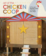 Art of the Chicken Coop : A Fun and Essential Guide to Housing Your Peeps - Chris Gleason