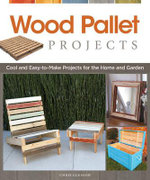Wood Pallet Projects : Cool and Easy-to-make Projects for the Home and Garden - Chris Gleason