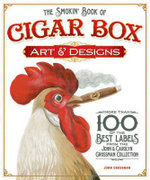 The Smokin' Book of Cigar Box Art & Designs : More Than 100 of the Best Labels from the John & Carolyn Grossman Collection - John Grossman