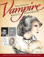 Official Vampire Artist's Handbook : How to Create Your Own Patterns and Illustrations of the Undead - Lora S Irish