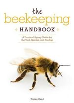 The Beekeeping Handbook : A Practical Apiary Guide for the Yard, Garden, and Rooftop - Vivian Head