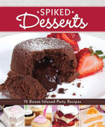 Spiked Desserts : 75 Booze-infused Party Recipes - Peg Couch