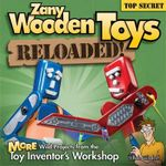Zany Wooden Toys Reloaded! : More Wild Projects from the Toy Inventor's Workshop - Bob Gilsdorf
