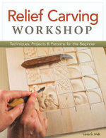 Relief Carving Workshop : Techniques, Projects & Patterns for the Beginner - Lora S. Irish