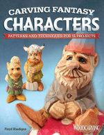 Carving Fantasy Characters : Patterns and Techniques for 15 Projects - Floyd Rhadigan
