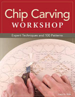 Chip Carving Workshop : More Than 200 Ready-To-Use Designs - Lora S Irish