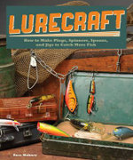 Lurecraft : How to Make Plugs, Spinners, Spoons, and Jigs to Catch More Fish - Russ Mohney