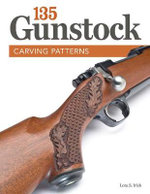 135 Gunstock Carving Patterns : The Ultimate Reference Guide to Creating More Than... - Lora S Irish