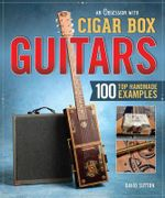 An Obsession with Cigar Box Guitars : 100 Top Handmade Examples - David Sutton