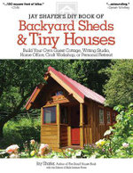 Jay Shafer's DIY book of backyard sheds & tiny houses : Build your own guest cottage, writing studio, home office, craft workshop, or personal retreat - Jay Shafer