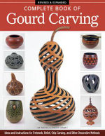 Complete Book of Gourd Carving, Revised & Expanded : Ideas and Instructions for Fretwork, Relief, Chip Carving, and Other Decorative Methods - Jim Widess