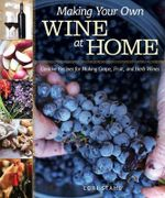 Making Your Own Wine at Home : Creative Recipes for Making Grape, Fruit, and Herb Wines - Lori Stahl