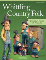 Whittling Country Folk, Revised Edition : 12 Caricature Projects with Personality - Mike Shipley