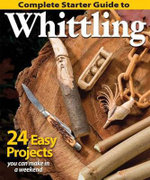 Complete Starter Guide to Whittling : 24 Easy Projects You Can Make in a Weekend - Fox Chapel Publishing