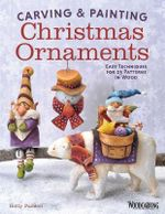 Carving & Painting Christmas Ornaments : Easy Techniques for 23 Patterns in Wood - Betty Padden