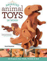 Animated Animal Toys in Wood : 20 Projects That Walk, Wobble & Roll - David Wakefield
