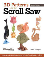 3-D Patterns for the Scroll Saw, Revised Edition : Time-Saving Tips & Ready-To-Cut Patterns for 44 Unique Projects - Diana L Thompson