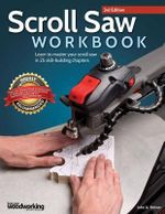 Scroll Saw Workbook, 3rd Edition : Learn to Master Your Scroll Saw in 25 Skill-Building Chapters - John A Nelson