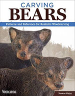 Carving Bears : Patterns and Reference for Realistic Woodcarving - Desiree Hajny