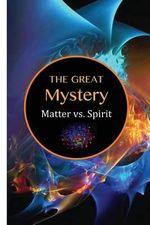 The Great Mystery : Matter vs. Spirit - David Christopher Lane