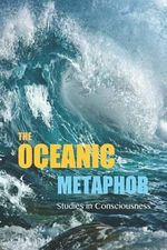 The Oceanic Metaphor : Meaning Equivalence (M.E.), Probability Theory, and the Virtual Simulation Hypothesis of Consciousness - David Christopher Lane