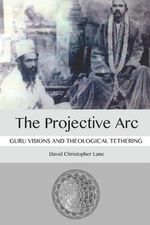 The Projective ARC : Guru Visions and Theological Tethering - David Christopher Lane