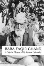Baba Faqir Chand : A Pictorial Glimpse of His Spiritual Philosophy - David Christopher Lane