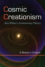 Cosmic Creationism : Ken Wilber's Theory of Evolution - David Christopher Lane