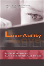 Love-ability : Becoming Lovable by Caring for Yourself and Others - Madeline Pecora Nugent