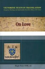 On Love : A Selection of Works of Hugh, Adam, Achard, Richard, & Godfrey of St. Victor - Hugh Of St Victor