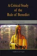 Critical Study of the Rule of Benedict, A: Volume 1: : Overview - De Vogue Adalbert OSB