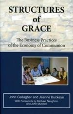 Structures of Grace : The Business Practices of the Economy of Communion - Author John Gallagher