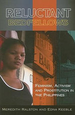 Reluctant Bedfellows : Feminism, Development, Racial Politics and Prostitution in the Philippines - Meredith L. Ralston