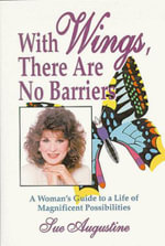 With Wings There are No Barriers : A Woman's Guide to a Life of Magnificent Possibilities - Sue Augustine