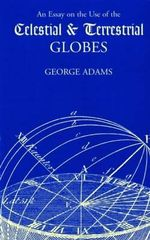 An Essay on the Use of Celestial & Terrestrial Globes - George Adams