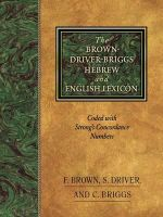 The Brown-Driver-Briggs Hebrew-English Lexicon : With an Appendix Containing the Biblical Aramaic : Coded With the Numbering System from Strong's Exhaustive Concordance of the Bible