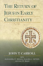 The Return of Jesus in Early Christianity - John Carroll